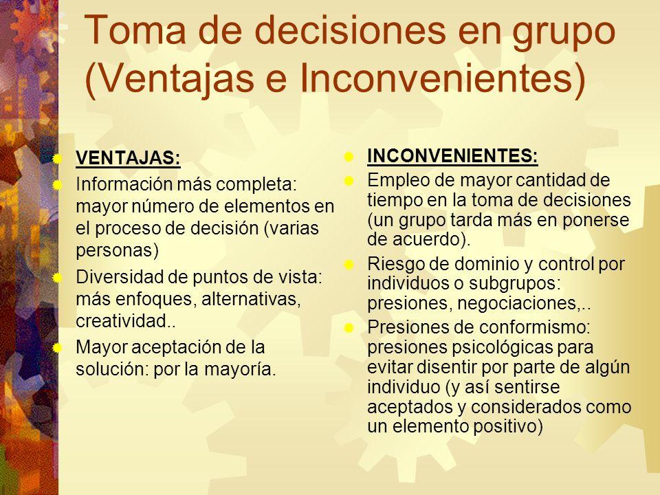 Toma de decisiones en grupo (Ventajas e Inconvenientes) VENTAJAS: Información más completa: mayor número de elementos en el proceso de decisión (varias personas) Diversidad de puntos de vista: más enfoques, alternativas, creatividad..