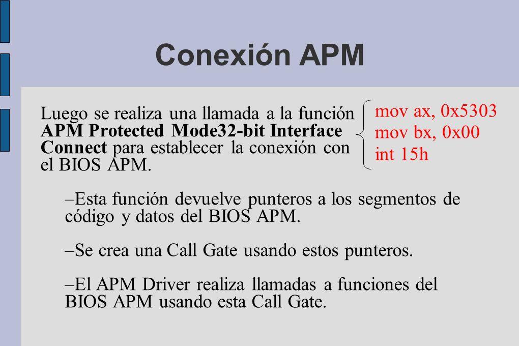 Conexión APM Luego se realiza una llamada a la función APM Protected Mode32-bit Interface Connect para establecer la conexión con el BIOS APM.