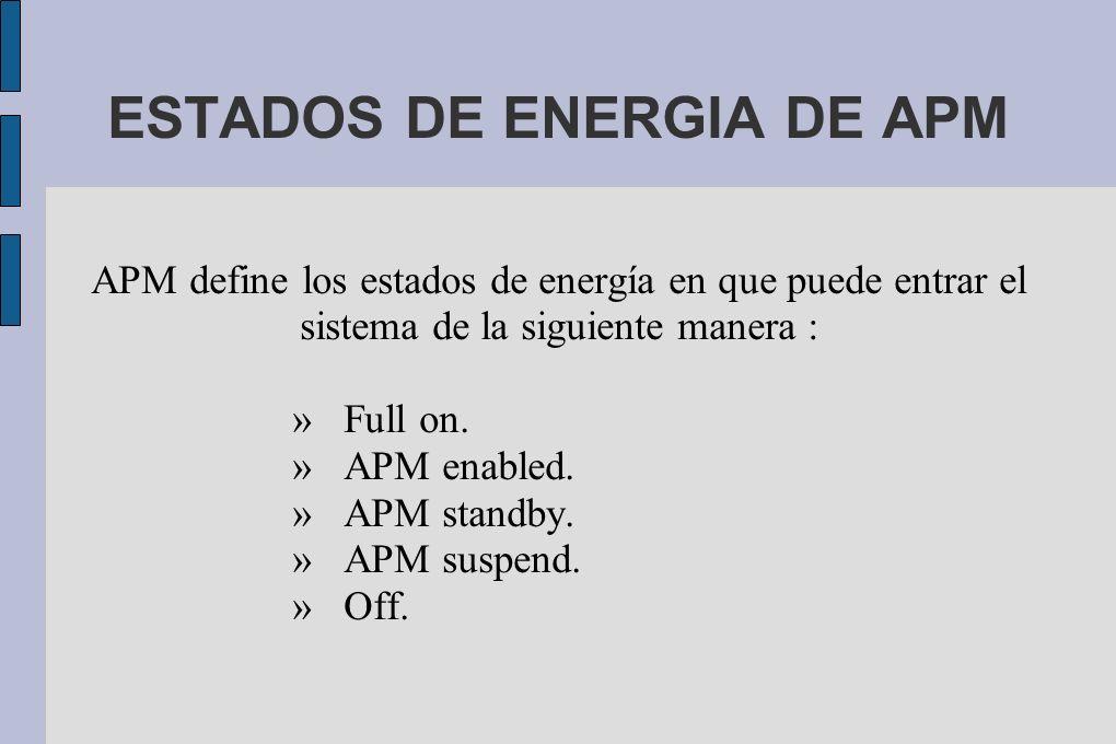 ESTADOS DE ENERGIA DE APM APM define los estados de energía en que puede entrar el sistema de la siguiente manera : » Full on.