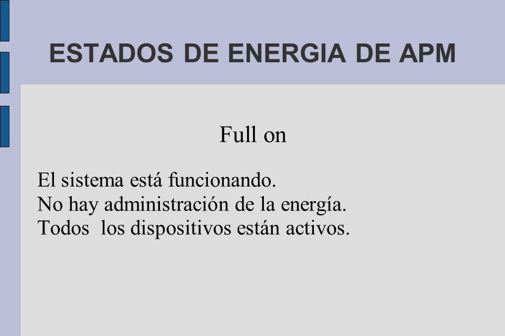 ESTADOS DE ENERGIA DE APM Full on El sistema está funcionando.