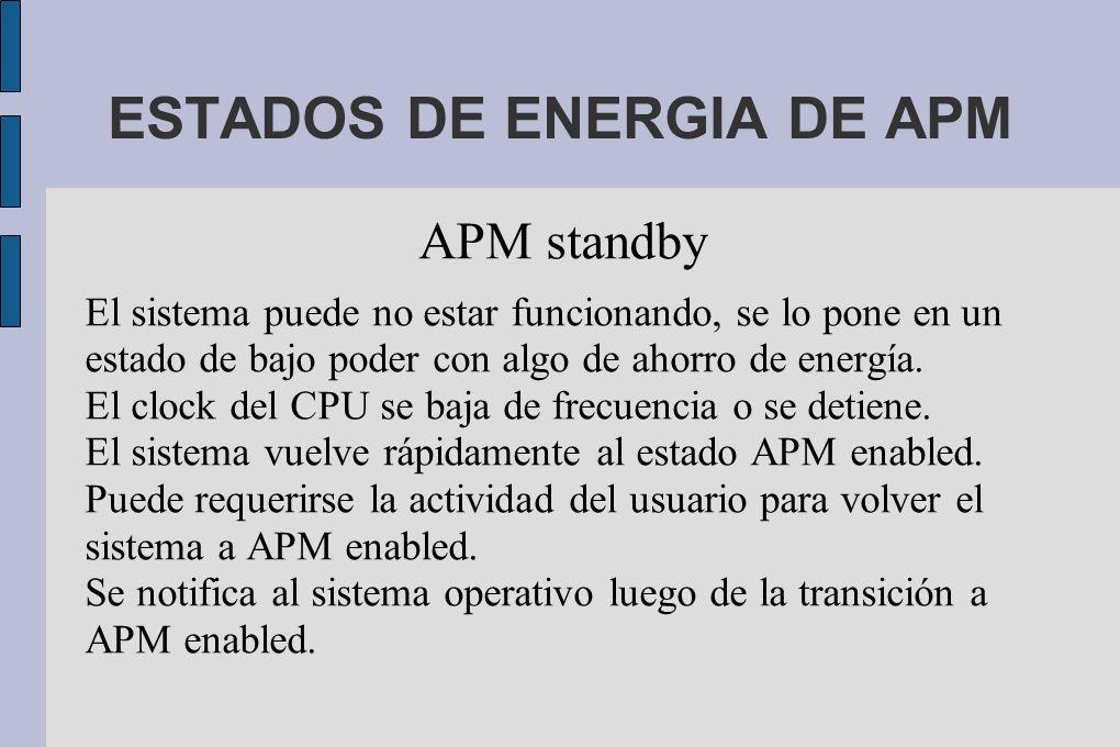 APM standby El sistema puede no estar funcionando, se lo pone en un estado de bajo poder con algo de ahorro de energía.