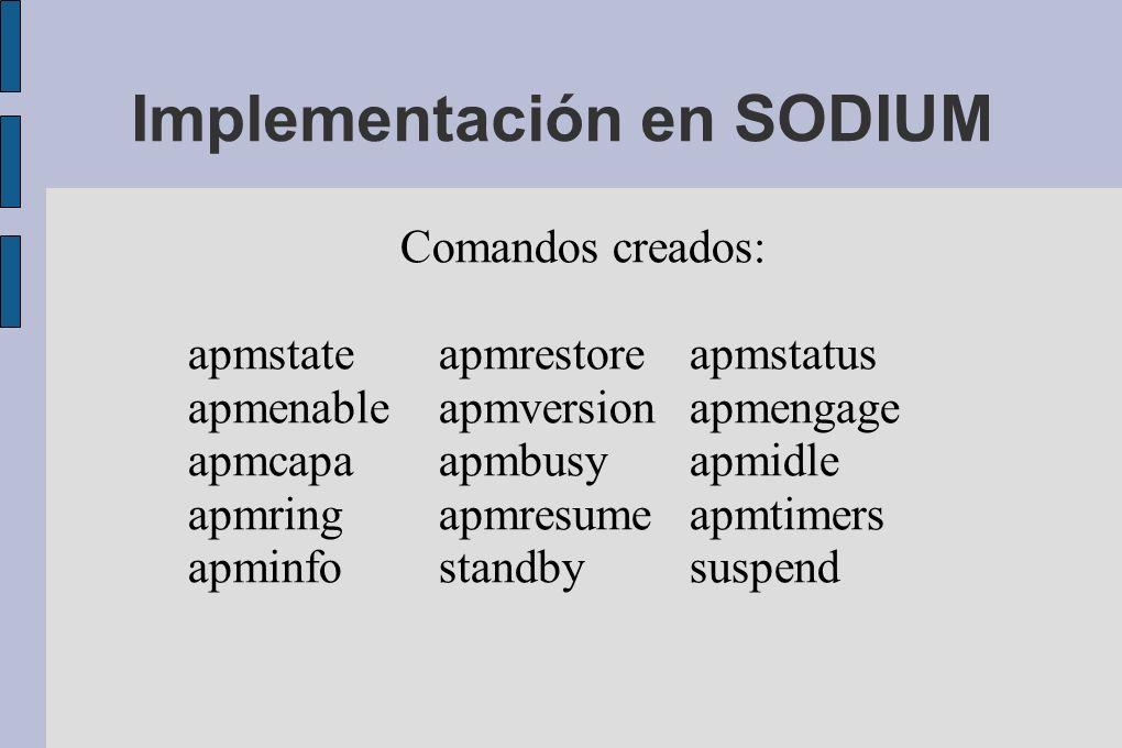 Implementación en SODIUM Comandos creados: apmstateapmrestoreapmstatus apmenableapmversionapmengage apmcapaapmbusyapmidle apmringapmresumeapmtimers apminfostandbysuspend