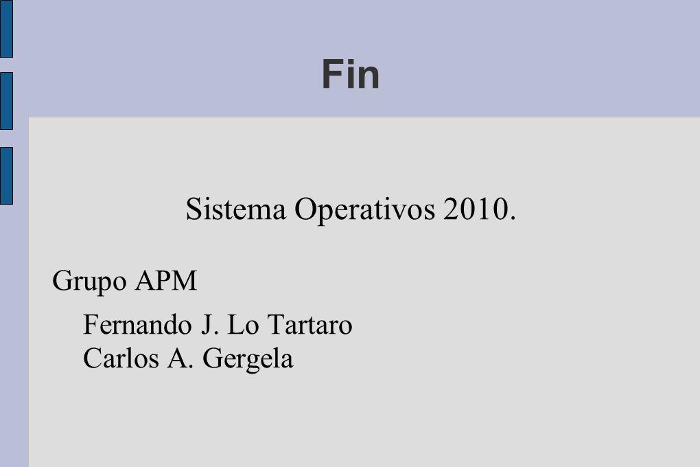 Fin Sistema Operativos 2010. Grupo APM Fernando J. Lo Tartaro Carlos A. Gergela