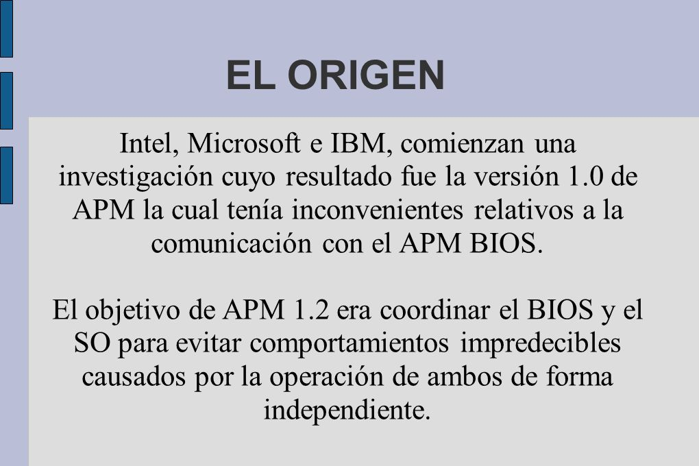 Intel, Microsoft e IBM, comienzan una investigación cuyo resultado fue la versión 1.0 de APM la cual tenía inconvenientes relativos a la comunicación con el APM BIOS.