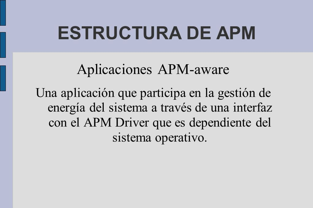 Aplicaciones APM-aware Una aplicación que participa en la gestión de energía del sistema a través de una interfaz con el APM Driver que es dependiente del sistema operativo.