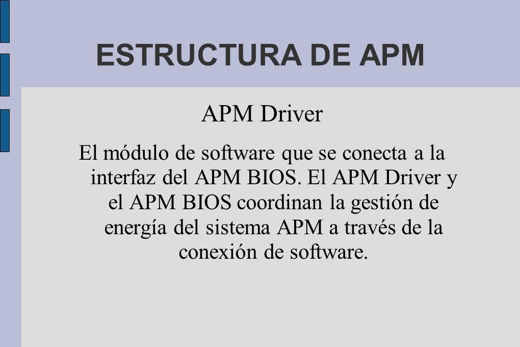 APM Driver El módulo de software que se conecta a la interfaz del APM BIOS.