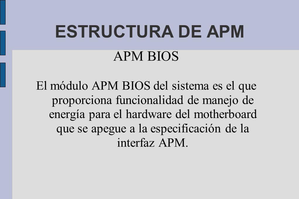 APM BIOS El módulo APM BIOS del sistema es el que proporciona funcionalidad de manejo de energía para el hardware del motherboard que se apegue a la especificación de la interfaz APM.