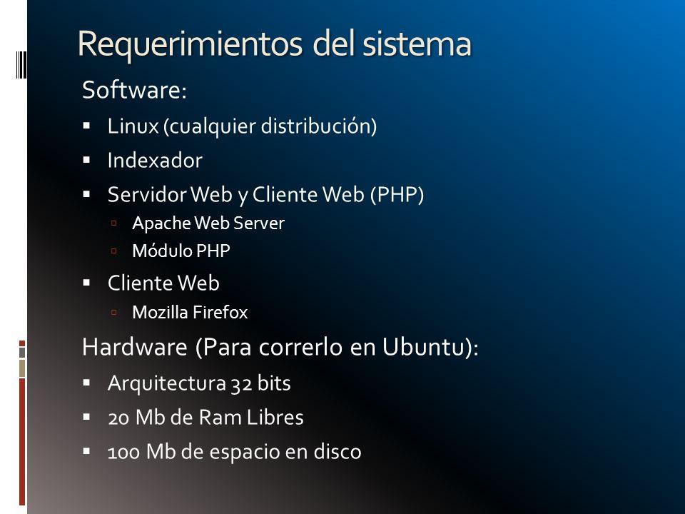Requerimientos del sistema Software: Linux (cualquier distribución) Indexador Servidor Web y Cliente Web (PHP) Apache Web Server Módulo PHP Cliente We
