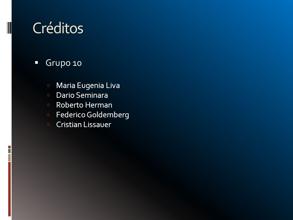 Créditos Grupo 10 Maria Eugenia Liva Dario Seminara Roberto Herman Federico Goldemberg Cristian Lissauer