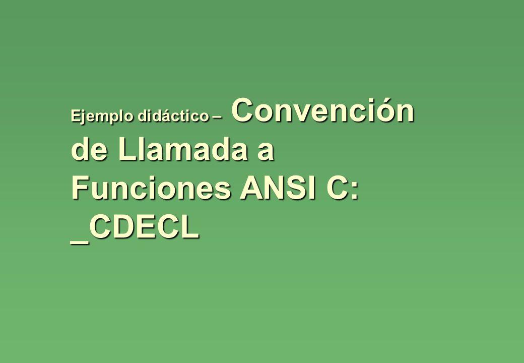Ejemplo didáctico – Convención de Llamada a Funciones ANSI C: _CDECL