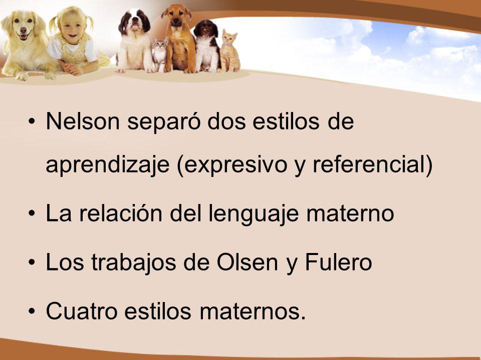 Nelson separó dos estilos de aprendizaje (expresivo y referencial) La relación del lenguaje materno Los trabajos de Olsen y Fulero Cuatro estilos maternos.