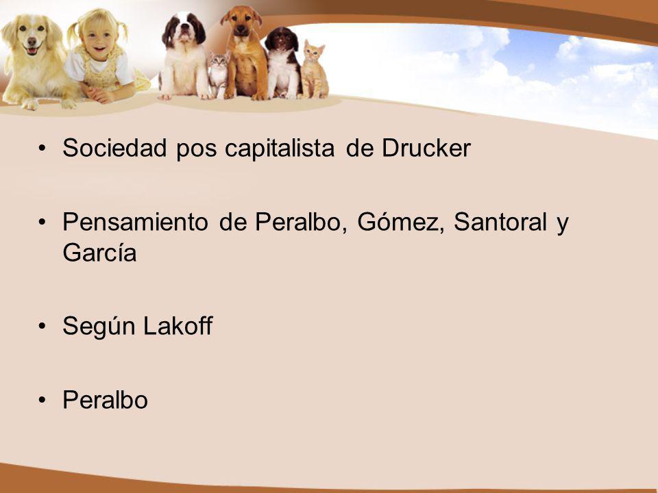 Sociedad pos capitalista de Drucker Pensamiento de Peralbo, Gómez, Santoral y García Según Lakoff Peralbo