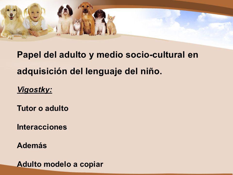 Papel del adulto y medio socio-cultural en adquisición del lenguaje del niño.