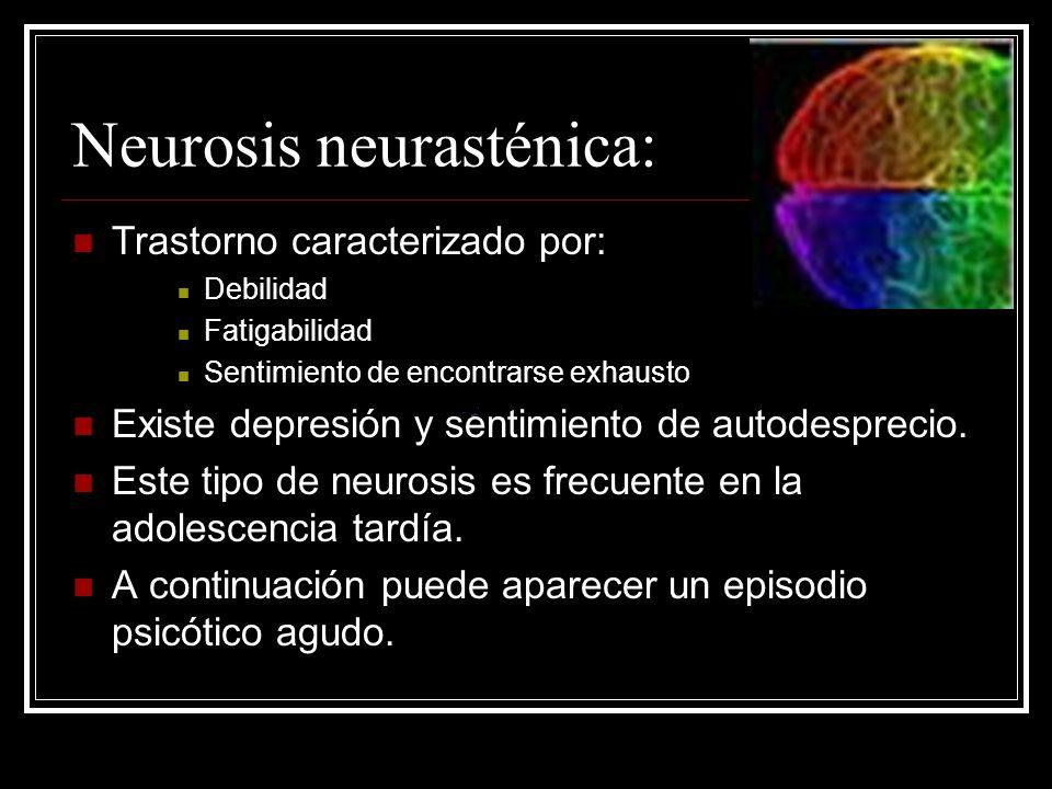 Neurosis neurasténica: Trastorno caracterizado por: Debilidad Fatigabilidad Sentimiento de encontrarse exhausto Existe depresión y sentimiento de auto
