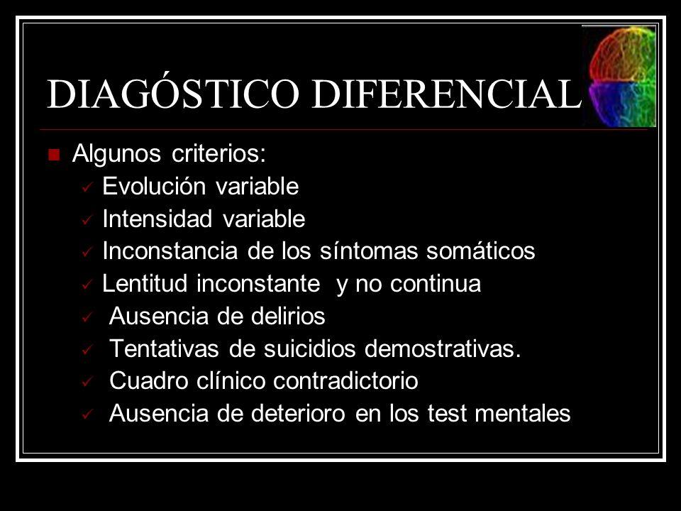DIAGÓSTICO DIFERENCIAL Algunos criterios: Evolución variable Intensidad variable Inconstancia de los síntomas somáticos Lentitud inconstante y no cont