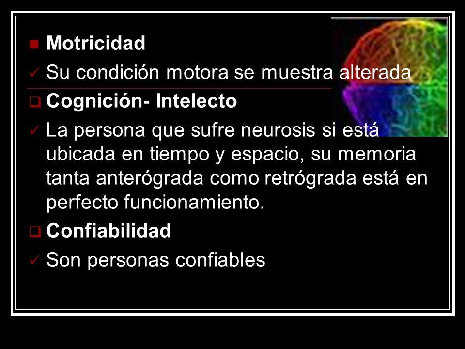 Motricidad Su condición motora se muestra alterada Cognición- Intelecto La persona que sufre neurosis si está ubicada en tiempo y espacio, su memoria