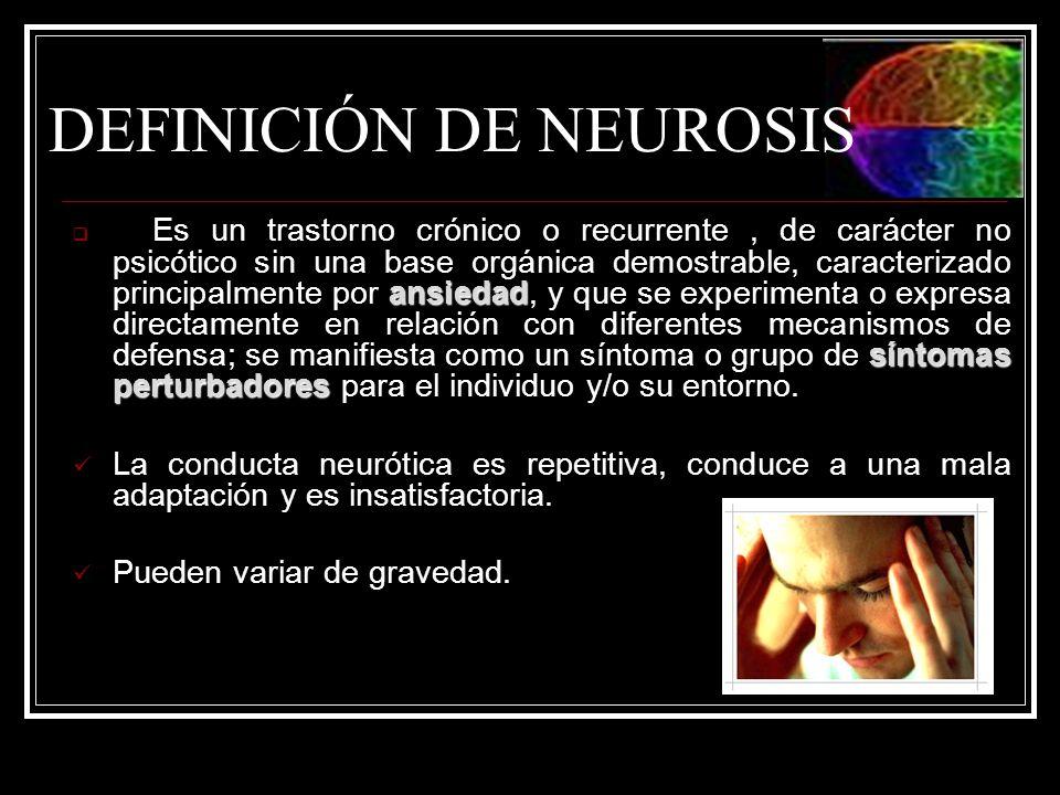 DEFINICIÓN DE NEUROSIS ansiedad síntomas perturbadores Es un trastorno crónico o recurrente, de carácter no psicótico sin una base orgánica demostrabl