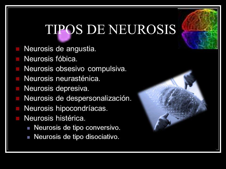 TIPOS DE NEUROSIS Neurosis de angustia. Neurosis fóbica. Neurosis obsesivo compulsiva. Neurosis neurasténica. Neurosis depresiva. Neurosis de desperso