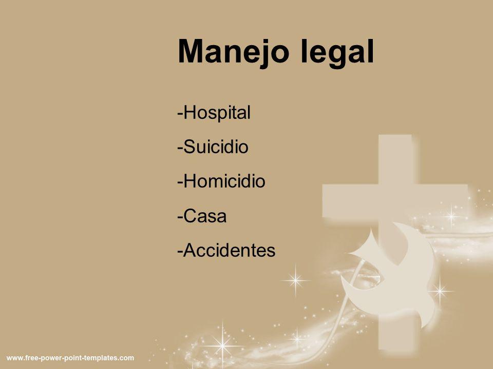 Manejo legal -Hospital -Suicidio -Homicidio -Casa -Accidentes