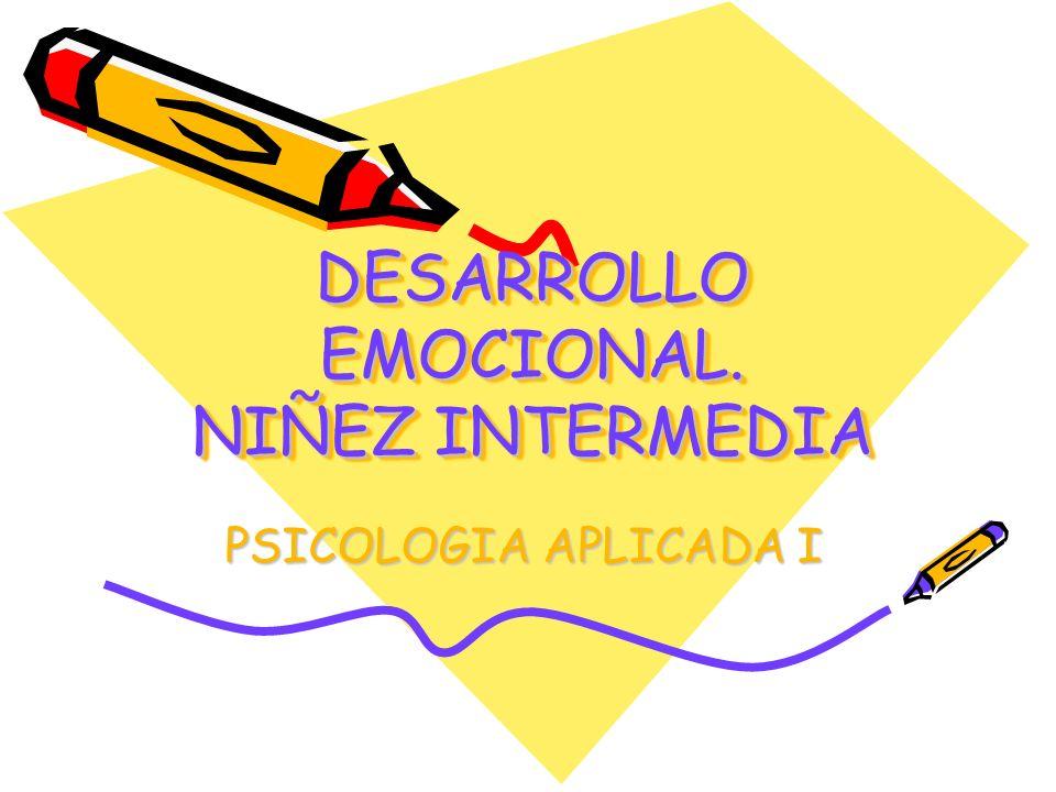 DESARROLLO EMOCIONAL. NIÑEZ INTERMEDIA PSICOLOGIA APLICADA I