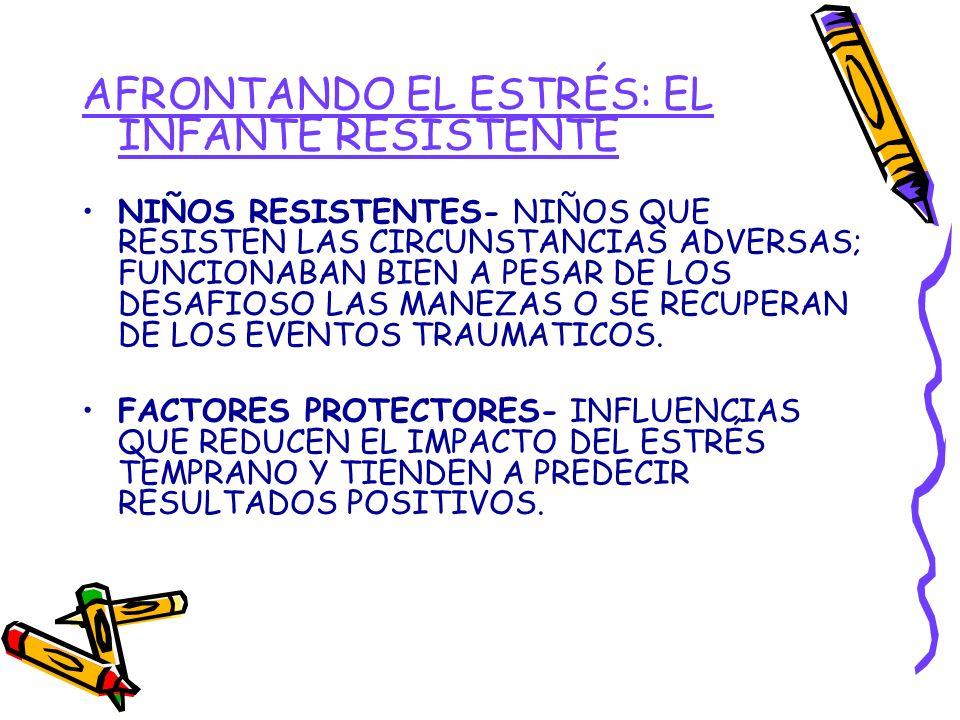 AFRONTANDO EL ESTRÉS: EL INFANTE RESISTENTE NIÑOS RESISTENTES- NIÑOS QUE RESISTEN LAS CIRCUNSTANCIAS ADVERSAS; FUNCIONABAN BIEN A PESAR DE LOS DESAFIO