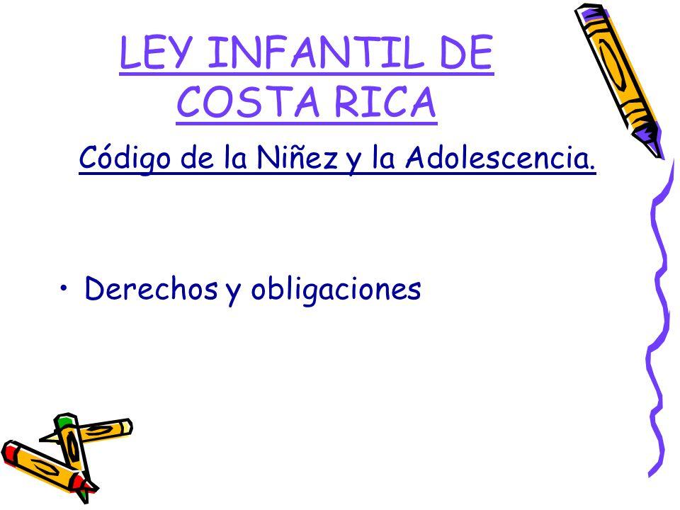 LEY INFANTIL DE COSTA RICA Código de la Niñez y la Adolescencia. Derechos y obligaciones