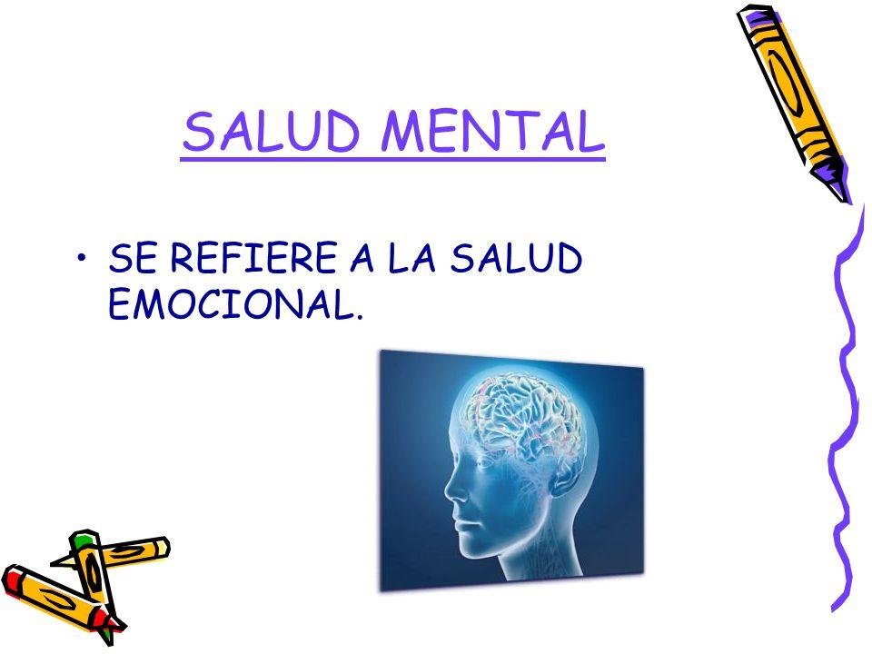 SALUD MENTAL SE REFIERE A LA SALUD EMOCIONAL.
