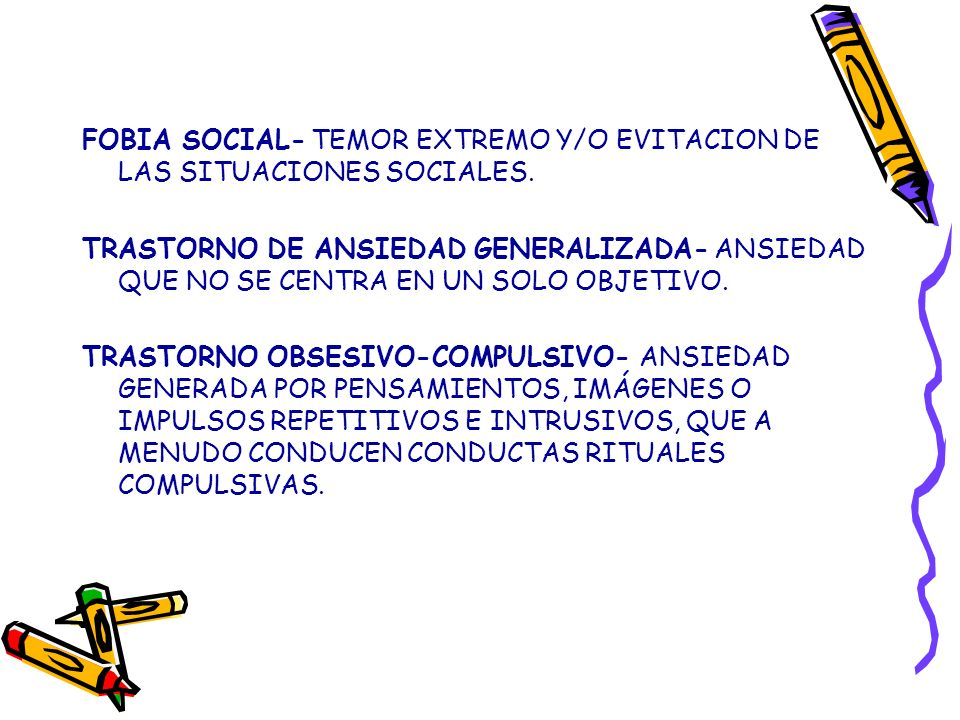 FOBIA SOCIAL- TEMOR EXTREMO Y/O EVITACION DE LAS SITUACIONES SOCIALES. TRASTORNO DE ANSIEDAD GENERALIZADA- ANSIEDAD QUE NO SE CENTRA EN UN SOLO OBJETI