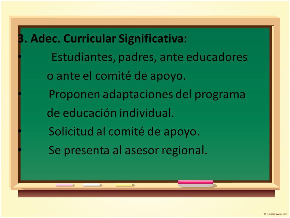 3. Adec. Curricular Significativa: Estudiantes, padres, ante educadores o ante el comité de apoyo. Proponen adaptaciones del programa de educación ind
