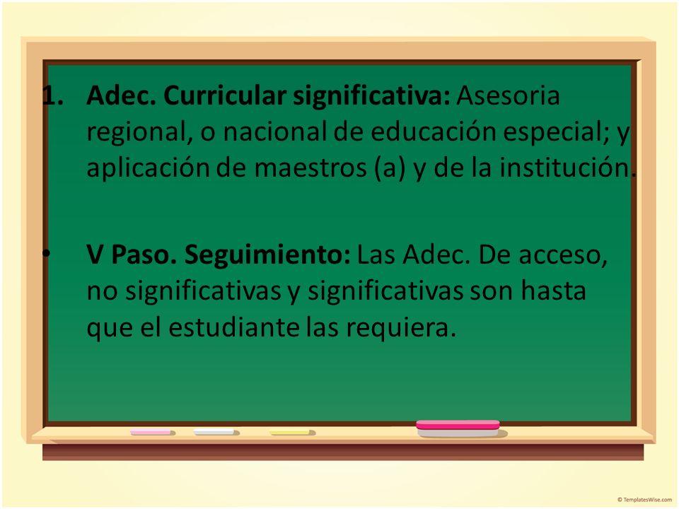 1.Adec. Curricular significativa: Asesoria regional, o nacional de educación especial; y aplicación de maestros (a) y de la institución. V Paso. Segui
