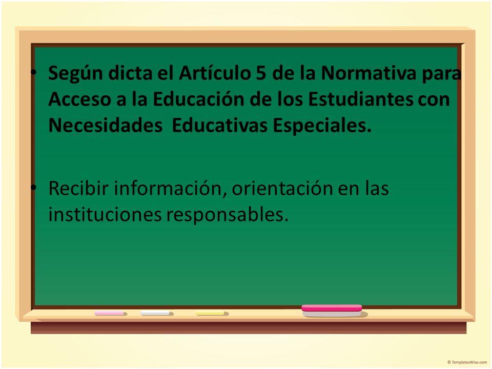 Según dicta el Artículo 5 de la Normativa para Acceso a la Educación de los Estudiantes con Necesidades Educativas Especiales. Recibir información, or