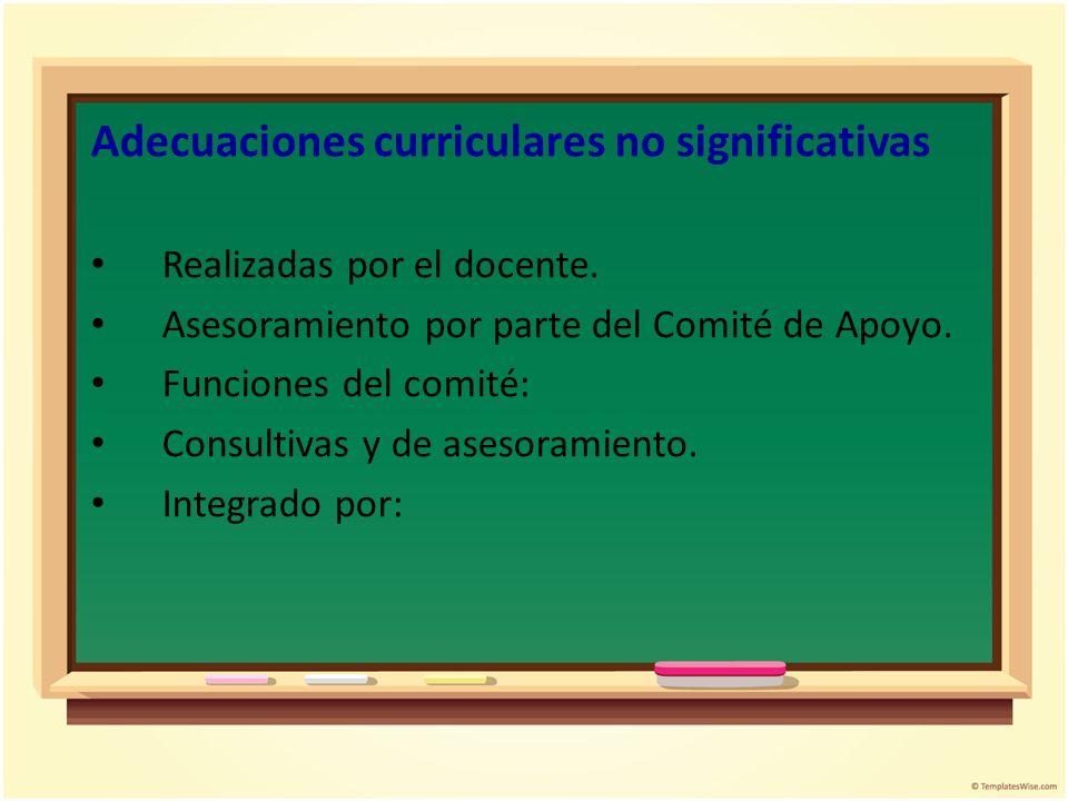 Adecuaciones curriculares no significativas Realizadas por el docente. Asesoramiento por parte del Comité de Apoyo. Funciones del comité: Consultivas