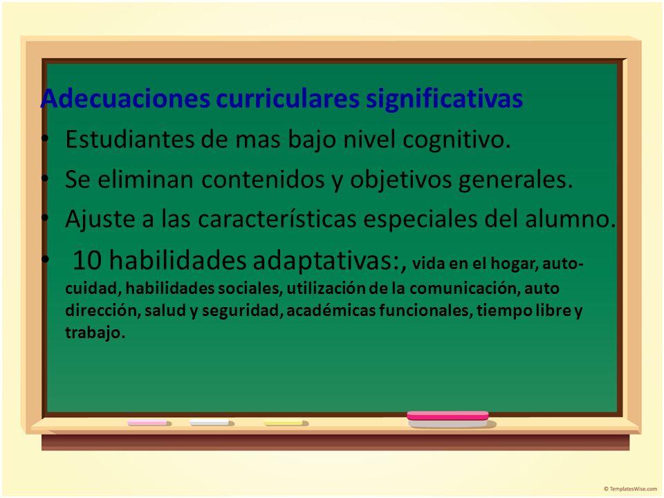 Adecuaciones curriculares significativas Estudiantes de mas bajo nivel cognitivo. Se eliminan contenidos y objetivos generales. Ajuste a las caracterí