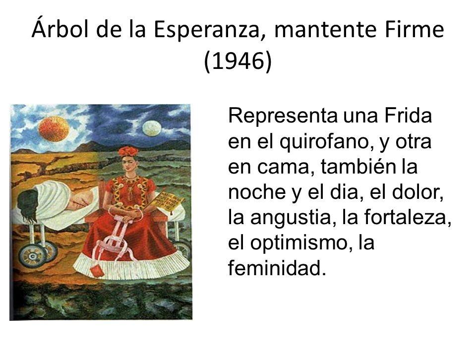 Árbol de la Esperanza, mantente Firme (1946) Representa una Frida en el quirofano, y otra en cama, también la noche y el dia, el dolor, la angustia, l