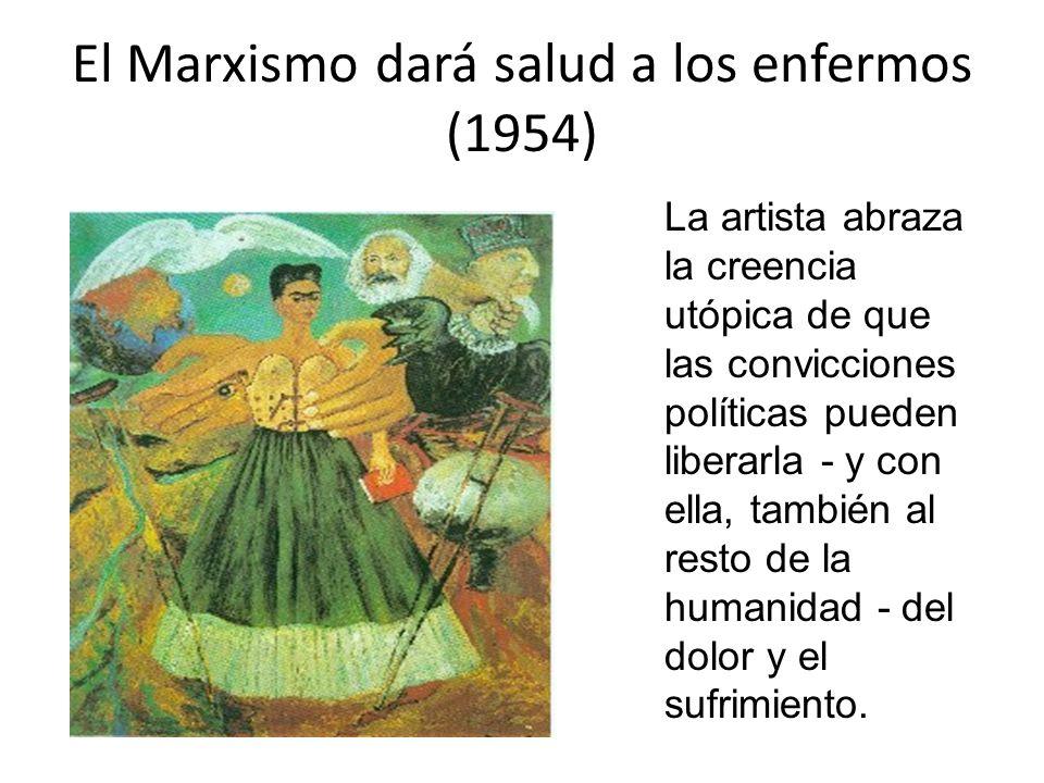 El Marxismo dará salud a los enfermos (1954) La artista abraza la creencia utópica de que las convicciones políticas pueden liberarla - y con ella, ta