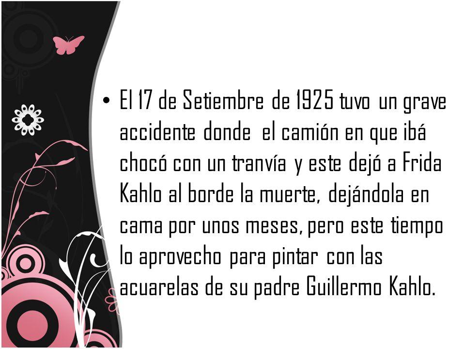 El 17 de Setiembre de 1925 tuvo un grave accidente donde el camión en que ibá chocó con un tranvía y este dejó a Frida Kahlo al borde la muerte, deján