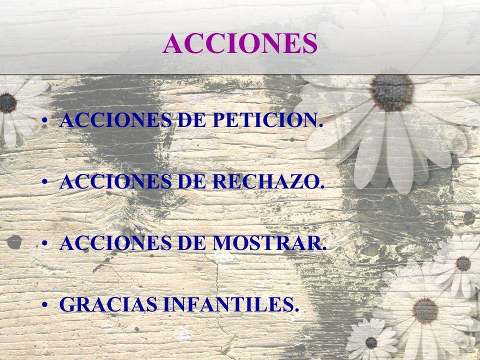 ACCIONES ACCIONES DE PETICION. ACCIONES DE RECHAZO. ACCIONES DE MOSTRAR. GRACIAS INFANTILES.