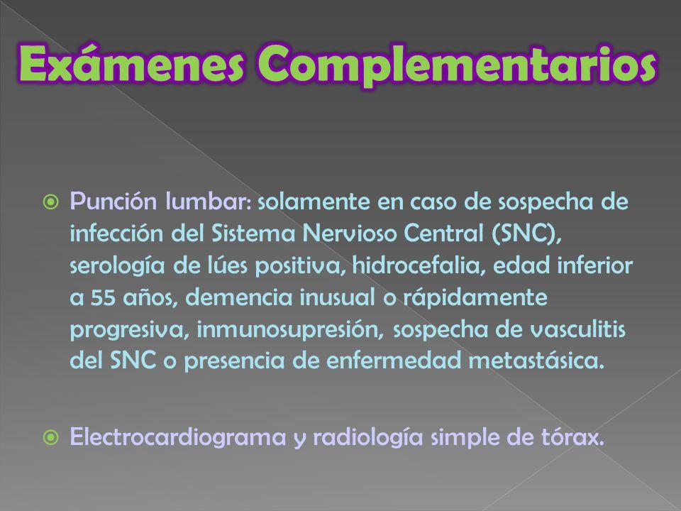 Punción lumbar: solamente en caso de sospecha de infección del Sistema Nervioso Central (SNC), serología de lúes positiva, hidrocefalia, edad inferior