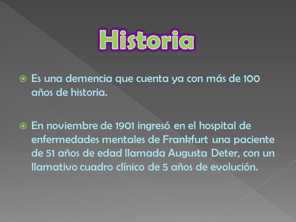 Es una demencia que cuenta ya con más de 100 años de historia. En noviembre de 1901 ingresó en el hospital de enfermedades mentales de Frankfurt una p