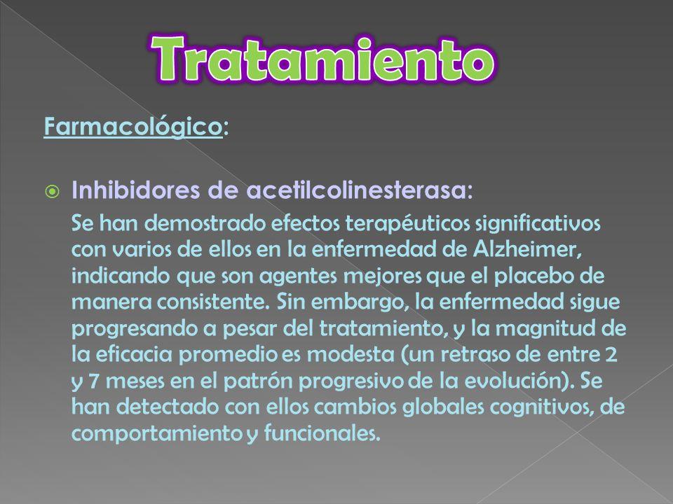 Farmacológico: Inhibidores de acetilcolinesterasa: Se han demostrado efectos terapéuticos significativos con varios de ellos en la enfermedad de Alzhe