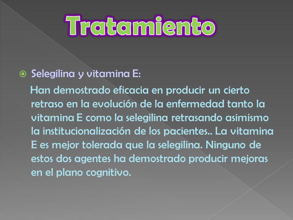 Selegilina y vitamina E: Han demostrado eficacia en producir un cierto retraso en la evolución de la enfermedad tanto la vitamina E como la selegilina