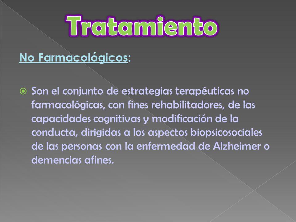 No Farmacológicos: Son el conjunto de estrategias terapéuticas no farmacológicas, con fines rehabilitadores, de las capacidades cognitivas y modificac