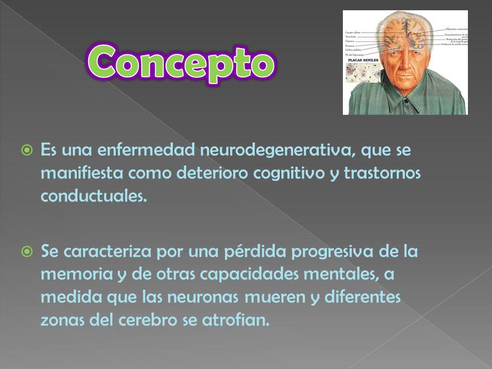 Es una enfermedad neurodegenerativa, que se manifiesta como deterioro cognitivo y trastornos conductuales. Se caracteriza por una pérdida progresiva d