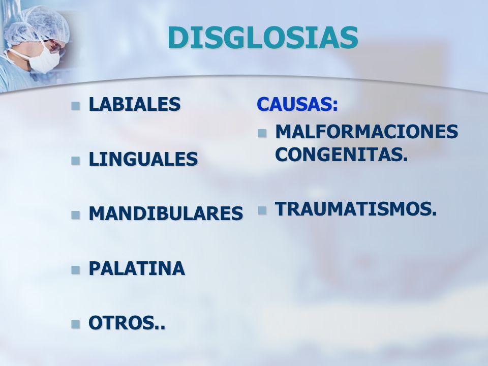 DISGLOSIAS LABIALES LABIALES LINGUALES LINGUALES MANDIBULARES MANDIBULARES PALATINA PALATINA OTROS.. OTROS.. CAUSAS: MALFORMACIONES CONGENITAS. TRAUMA