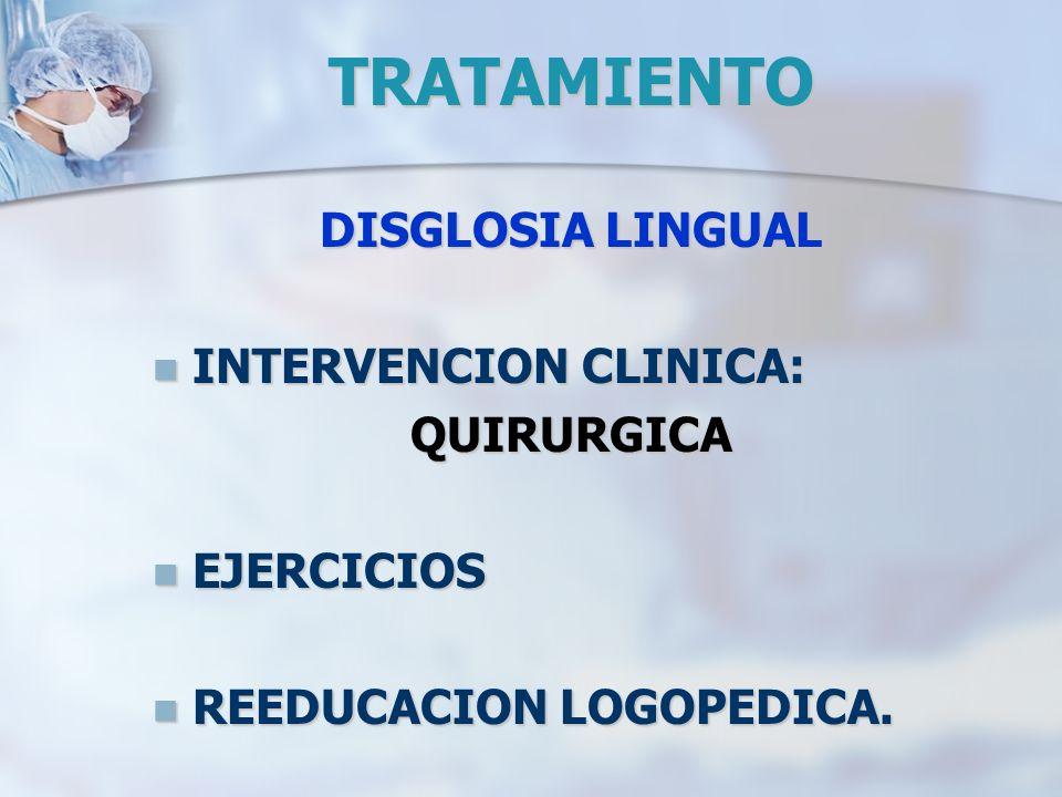 TRATAMIENTO DISGLOSIA LINGUAL INTERVENCION CLINICA: INTERVENCION CLINICA:QUIRURGICA EJERCICIOS EJERCICIOS REEDUCACION LOGOPEDICA. REEDUCACION LOGOPEDI