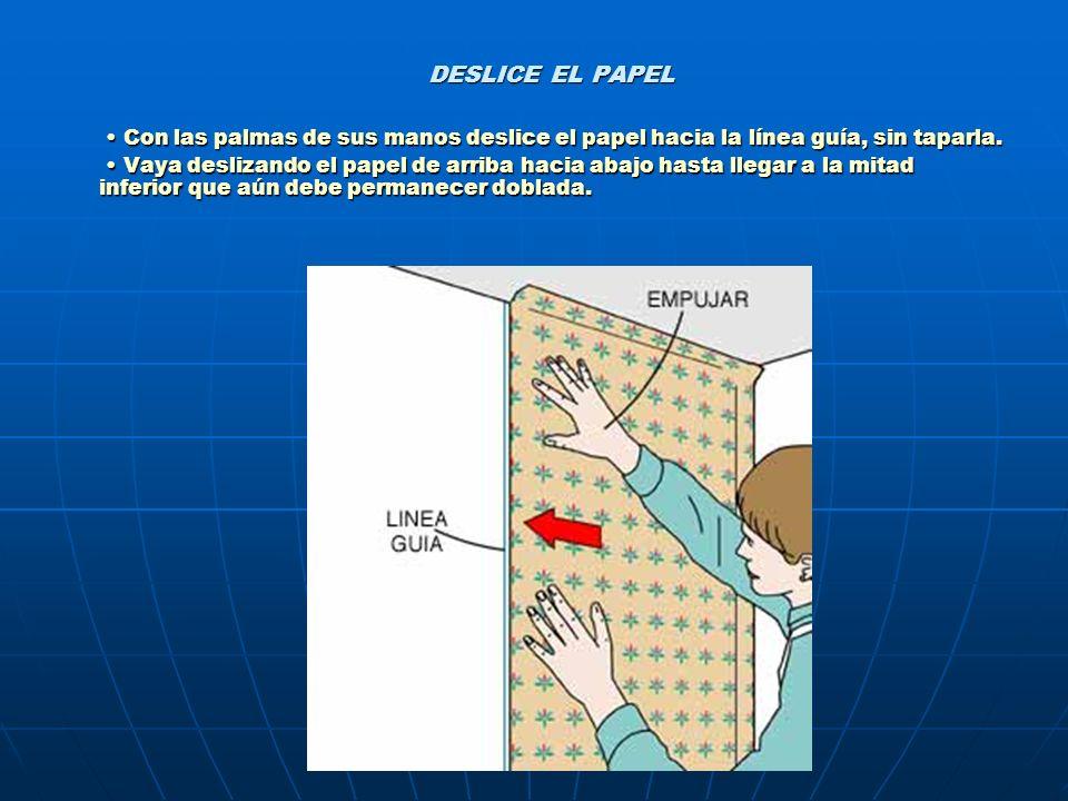 DESLICE EL PAPEL Con las palmas de sus manos deslice el papel hacia la línea guía, sin taparla. Con las palmas de sus manos deslice el papel hacia la