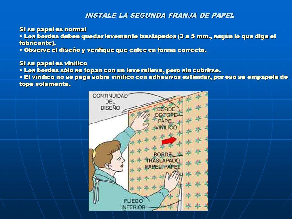INSTALE LA SEGUNDA FRANJA DE PAPEL Si su papel es normal Los bordes deben quedar levemente traslapados (3 a 5 mm., según lo que diga el fabricante).