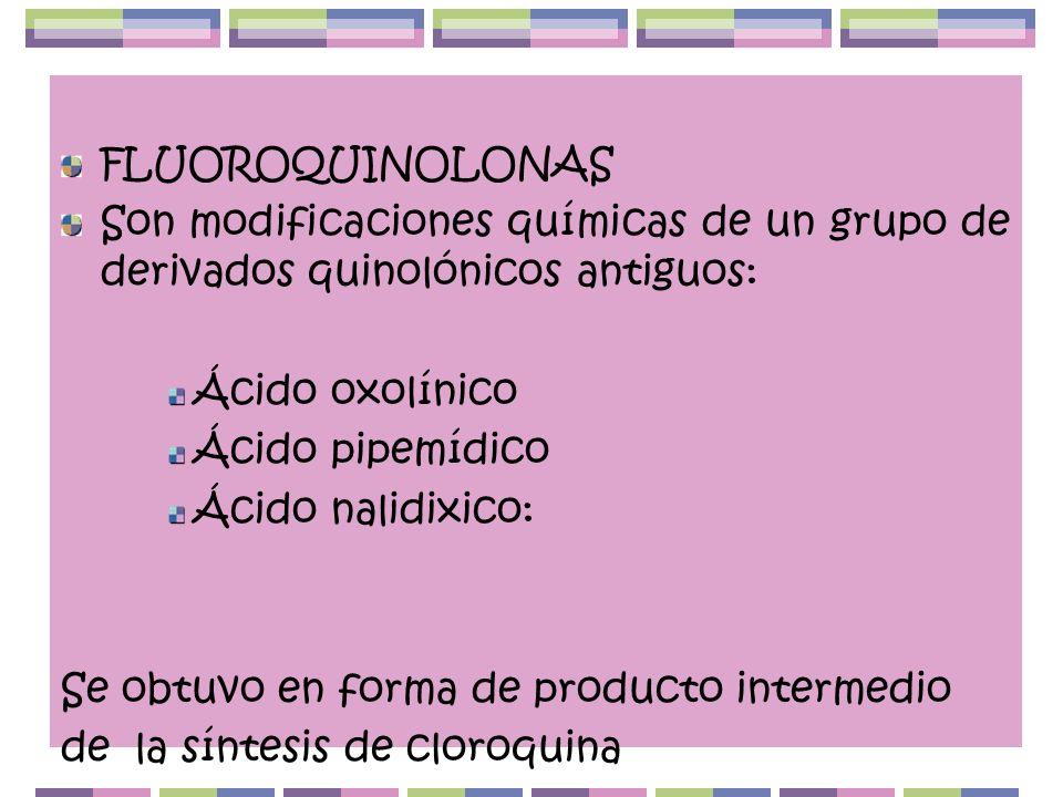 FLUOROQUINOLONAS Son modificaciones químicas de un grupo de derivados quinolónicos antiguos: Ácido oxolínico Ácido pipemídico Ácido nalidixico: Se obt