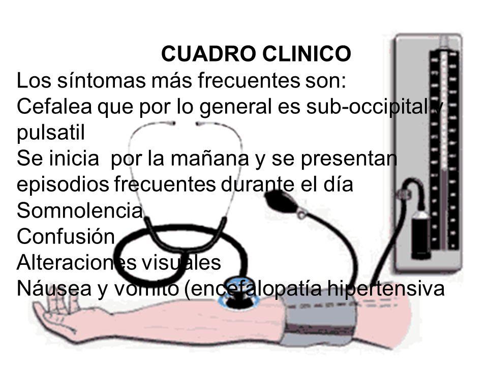 CUADRO CLINICO Los síntomas más frecuentes son: Cefalea que por lo general es sub-occipital y pulsatil Se inicia por la mañana y se presentan episodio