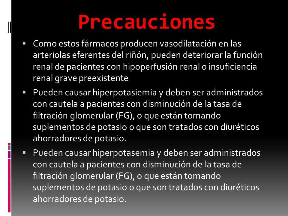 Precauciones Como estos fármacos producen vasodilatación en las arteriolas eferentes del riñón, pueden deteriorar la función renal de pacientes con hi